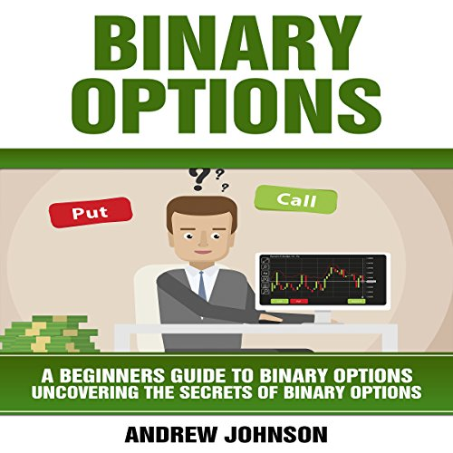 Binary Options: A Beginner's Guide to Binary Options: Uncovering the Secrets of Binary Options audiobook cover art