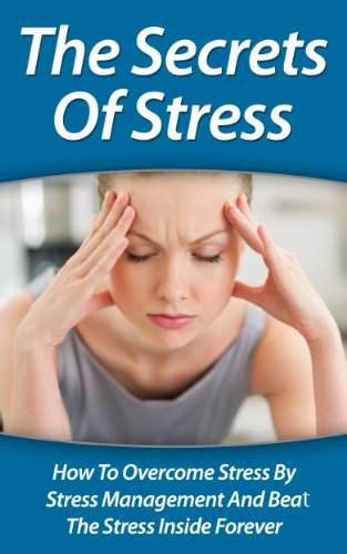 The Secrets of Stress: How to Overcome Stress By Stress Management and Beat the Stress inside Forever (Twain: The Emotional Series)