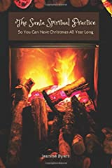 The Santa Spiritual Practice: So You Can Have Christmas All Year Long Paperback