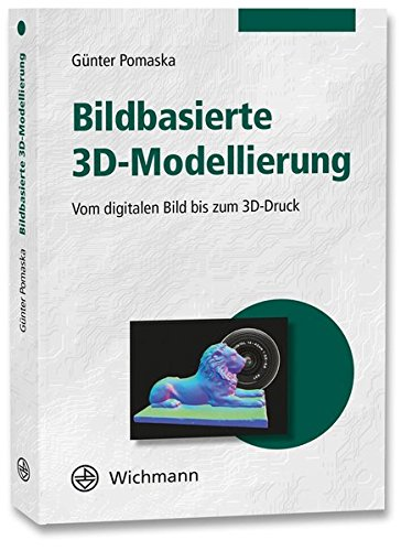Bildbasierte 3D-Modellierung: Vom digitalen Bild bis zum 3D-Druck