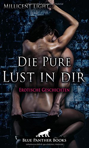 Die Pure Lust in dir | 10 Erotische Geschichten: unvergessliche Abenteuer in Sachen Lust und Leidenschaft ...