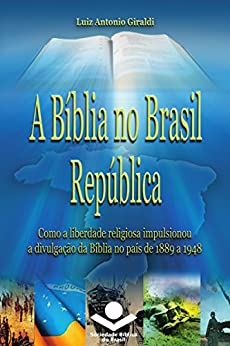 A Bíblia no Brasil República: Como a liberdade religiosa impulsionou a divulgação da Bíblia (História da Bíblia no Brasil Livro 3)