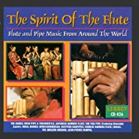The Spirit Of The Flute: Flute And Pipe Music From Around The World