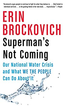 [Erin Brockovich]のSuperman's Not Coming: Our National Water Crisis and What We the People Can Do About It (English Edition)