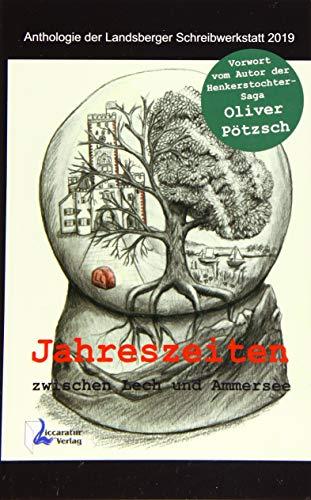 Jahreszeiten zwischen Lech und Ammersee: Anthologie der Landsberger Schreibwerkstatt 2019