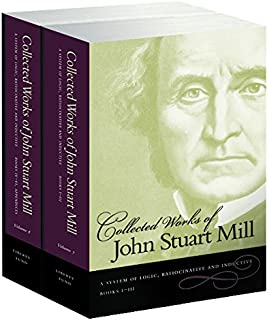 The Collected Works of John Stuart Mill, Volume 7 & 8: A System of Logic, Ratiocinative & Inductive
