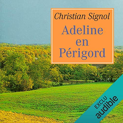 Adeline en Périgord                    By:                                                                                                                                 Christian Signol                               Narrated by:                                                                                                                                 Yves Mugler,                                                                                        Gin Candotti-Besson                      Length: 5 hrs and 48 mins     Not rated yet     Overall 0.0