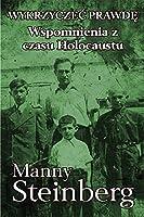 Wykrzyczec prawdę: Wspomnienia z czasu Holocaustu