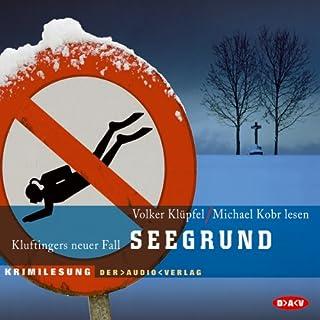 Seegrund (Kommissar Kluftinger 3)                   Autor:                                                                                                                                 Volker Klüpfel,                                                                                        Michael Kobr                               Sprecher:                                                                                                                                 Volker Klüpfel,                                                                                        Michael Kobr                      Spieldauer: 3 Std. und 45 Min.     194 Bewertungen     Gesamt 4,3