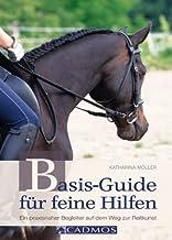 Basis-Guide für feine Hilfen: Ein praxisnaher Begleiter auf dem Weg zur Reitkunst (Ausbildung von Pferd und Reiter) (Germa...