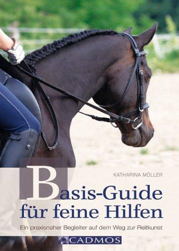 Basis-Guide für feine Hilfen: Ein praxisnaher Begleiter auf dem Weg zur Reitkunst (Ausbildung von Pferd und Reiter)