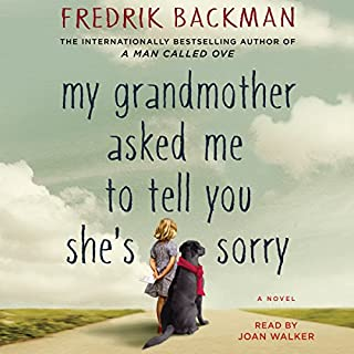 My Grandmother Asked Me to Tell You She's Sorry     A Novel              By:                                                                                                                                 Fredrik Backman                               Narrated by:                                                                                                                                 Joan Walker                      Length: 11 hrs and 2 mins     11,173 ratings     Overall 4.5