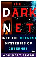 The Darknet: Into the deepest mysteries of the Internet, about SILK ROAD, AREA 51, RED ROOMS, Joker's Stash, Illuminati, Explore everything at the deepest core in 2020 Front Cover