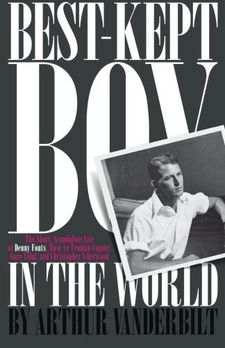 Best-Kept Boy in the World: The Life and Loves of Denny Fouts by Arthur...