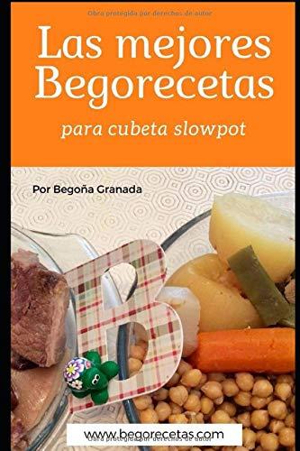 Las mejores Begorecetas para cubeta slowpot: Recetas a fuego lento con ollas programables y cubeta slowpot (Spanish Edition)