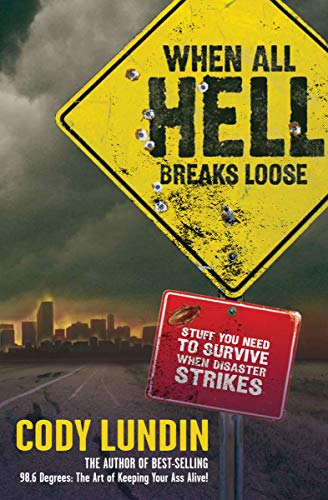 When All Hell Breaks Loose: Stuff You Need to Survive When Disaster Strikes by [Cody Lundin, Russell L. Miller, Christopher Marchetti]