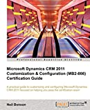 Microsoft Dynamics CRM 2011 Customization & Configuration (MB2-866) Certification Guide
