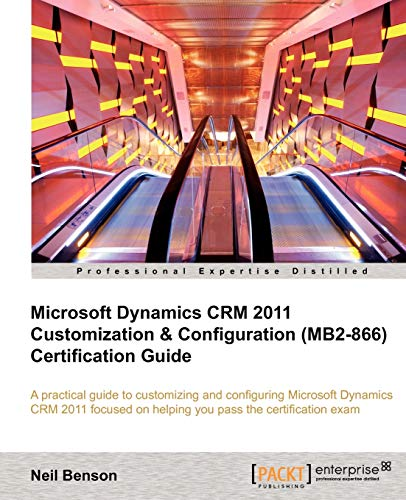 Microsoft Dynamics CRM 2011 Customization & Configuration (MB2-866) Certification Guide (English Edition)