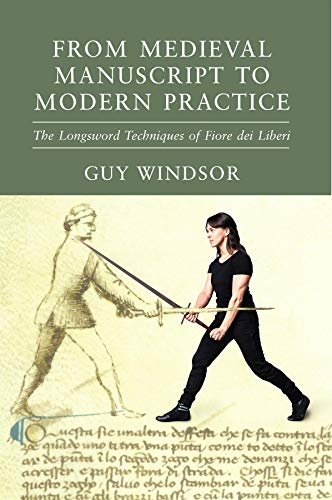 From Medieval Manuscript to Modern Practice: The Longsword Techniques of Fiore dei Liberi (English Edition)