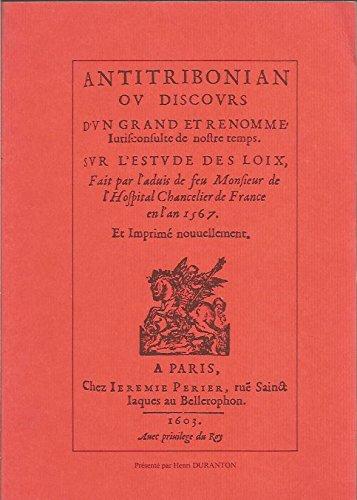 Antitribonian, ou Discours d'un grand et renommé jurisconsulte de nostre temps sur l'étude des loix