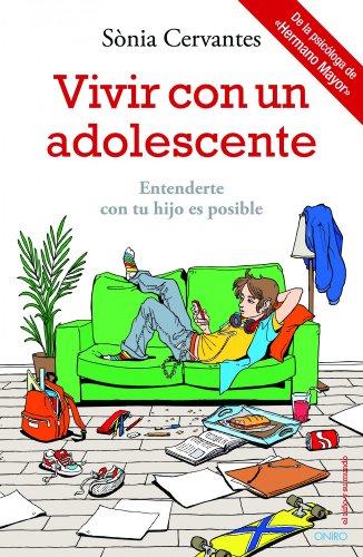 Vivir con un adolescente: Entenderte con tu hijo es posible (El Niño y su Mundo)