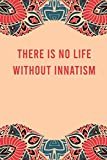 There is no life without innatism: funny notebook for innatism lovers, cute journal for writing...
