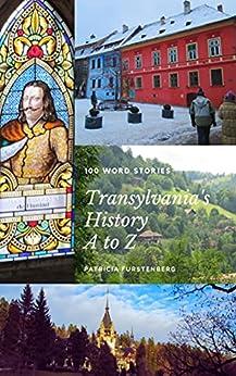 Transylvania's History A to Z: 100 Word Stories by [Patricia Furstenberg]