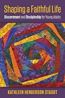 Shaping a Faithful Life: Discernment and Discipleship for Young Adults