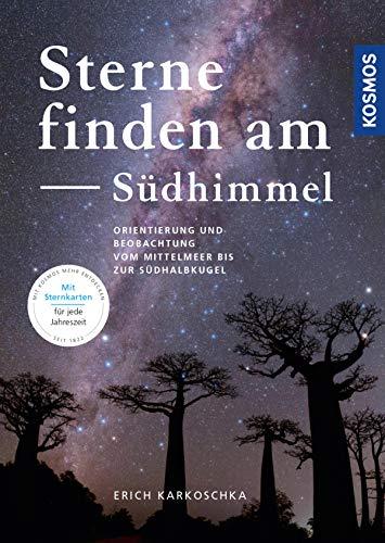 Sterne finden am Südhimmel: Orientierung und Beobachtung vom Mittelmeer bis zur Südhalbkugel