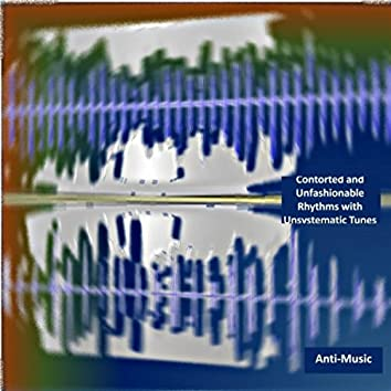 Contorted and Unfashionable Rhythms with Unsystematic Tunes