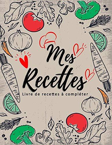 Mes Recettes Livre de recettes à compléter: livre de recettes vierge personnalisé pour les recettes à compléter pour les femmes, les filles, les ... avec des citations personnalisées, etc…
