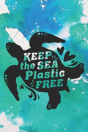 Keep The Sea Plastic Free: Cute Environment Quote Notebook Journal Diary for everyone - animal rights, recycling, daily living