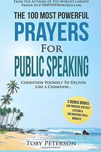Prayer / The 100 Most Powerful Prayers For Public Speaking / 2 Amazing Books Included To Pray For Self Esteem & Miracles: ...