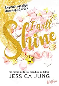 I will shine - Devenir une star mais à quel prix - roman ados dès 13 ans par Jessica Jung