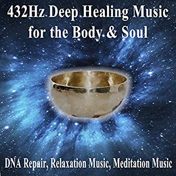 432Hz Deep Healing Music for the Body & Soul (DNA Repair, Relaxation Music, Meditation Music)