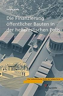 Die Finanzierung öffentlicher Bauten in der hellenistischen Polis (Die Hellenistische Polis ALS Lebensform) (German Edition)