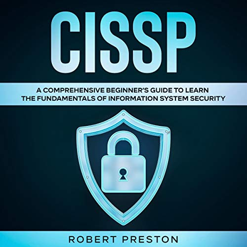 CISSP: A Comprehensive Beginner's Guide to Learn the Fundamentals of Information System Security for CISSP Exam cover art