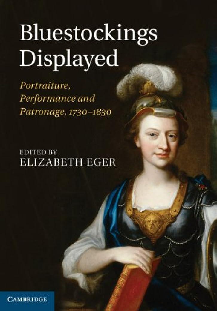 毎月銀行三Bluestockings Displayed: Portraiture, Performance and Patronage, 1730–1830 (English Edition)