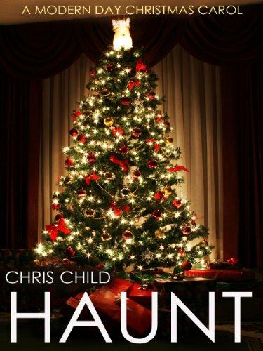 Amazon Com Haunt A Modern Day Christmas Carol Ebook Child Chris Kindle Store