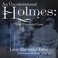 An Unconventional Holmes: Three Unnatural Cases