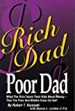 Rich Dad, Poor Dad - What the Rich Teach Their Kids About Money That the Poor & Middle Class Don't