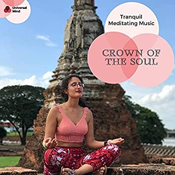 Crown Of The Soul - Tranquil Meditating Music