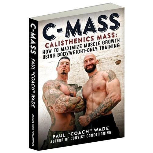 C-Mass Calisthenics Mass: How to Maximize Muscle Growth Using Bodyweight-Only Training