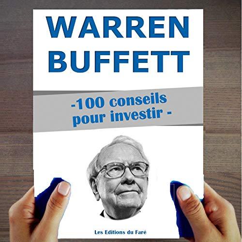 Warren Buffett: 100 conseils pour investir