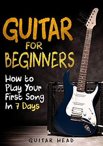 Guitar for Beginners: How to Play Your First Song In 7 Days...