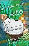 Aceite de Coco: Beneficios del Aceite de Coco