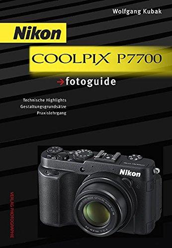 Nikon COOLPIX P7700 fotoguide: Technische Highlights, Gestaltungsgrundsätze,...