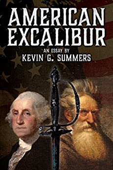 American Excalibur: George Washington, John Brown, and the Sword That Started the Civil War by [Kevin G. Summers]