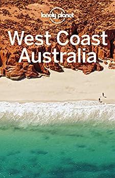 Lonely Planet West Coast Australia (Travel Guide) by [Lonely Planet, Charles Rawlings-Way, Anna Kaminski, Steve Waters, Tasmin Waby, Fleur Bainger]