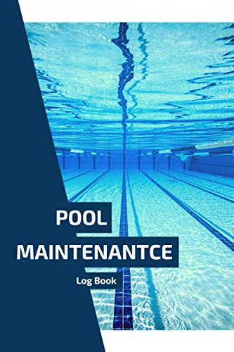 Pool Maintenantce Log Book: Simple Swimming Pool Care & Maintenance Logbook to Keep Track of Water Level, Temperature, Pool Cleaning, and Much More (6 x 9 in - 120 Pages)